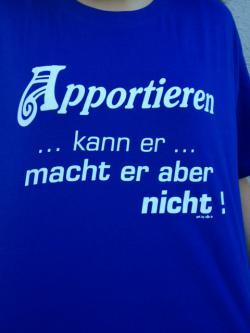 """T-Shirt """" Apportieren kann er..."""""""