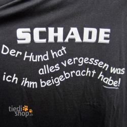 """T-Shirt """"Schade, der Hund hat alles vergessen..."""""""